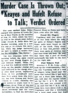 After months of delays followed by an unusually slow jury selection process, the murder trial of East Peoria speakeasy operator John Petje finally got under way on Thursday, Dec. 7, 1933. On Friday morning, Dec. 8, however, as reported on the front page of that day's Pekin Daily Times, it all came screeching to a very sudden halt.